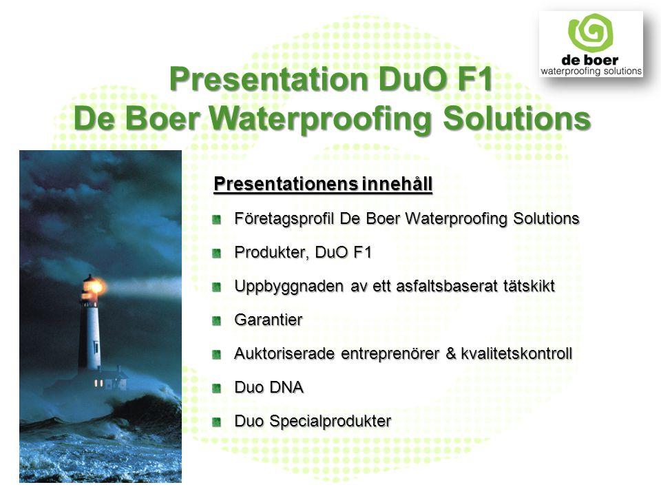 Företagsprofil De Boer Waterproofing Solutions Produkter, DuO F1 Uppbyggnaden av ett asfaltsbaserat tätskikt Garantier Auktoriserade entreprenörer & k