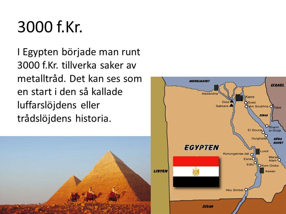 3000 f.Kr. I Egypten började man runt 3000 f.Kr. tillverka saker av metalltråd. Det kan ses som en start i den så kallade luffarslöjdens eller trådslö