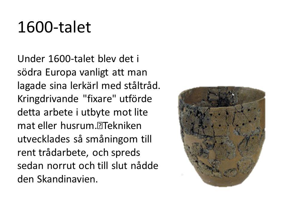 1600-talet Under 1600-talet blev det i södra Europa vanligt att man lagade sina lerkärl med ståltråd. Kringdrivande
