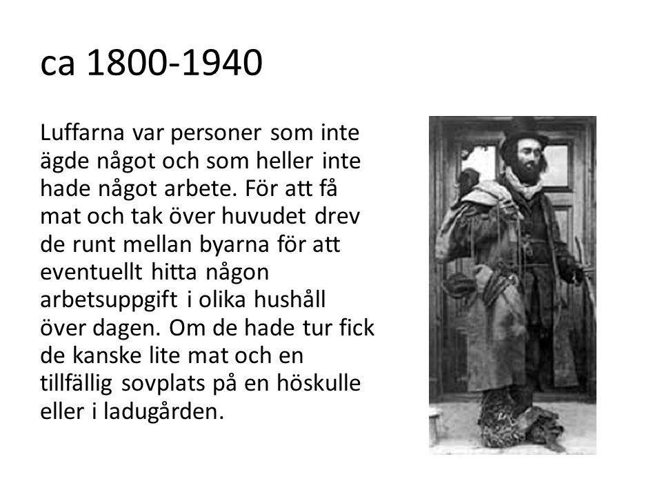 ca 1800-1940 Luffarna var personer som inte ägde något och som heller inte hade något arbete. För att få mat och tak över huvudet drev de runt mellan