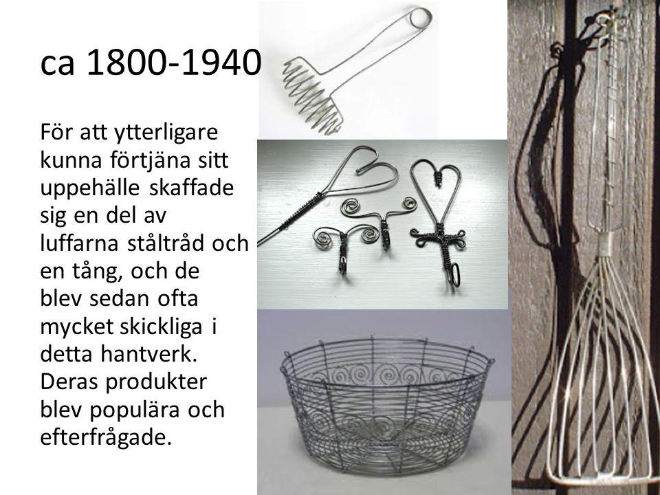 ca 1800-1940 För att ytterligare kunna förtjäna sitt uppehälle skaffade sig en del av luffarna ståltråd och en tång, och de blev sedan ofta mycket ski