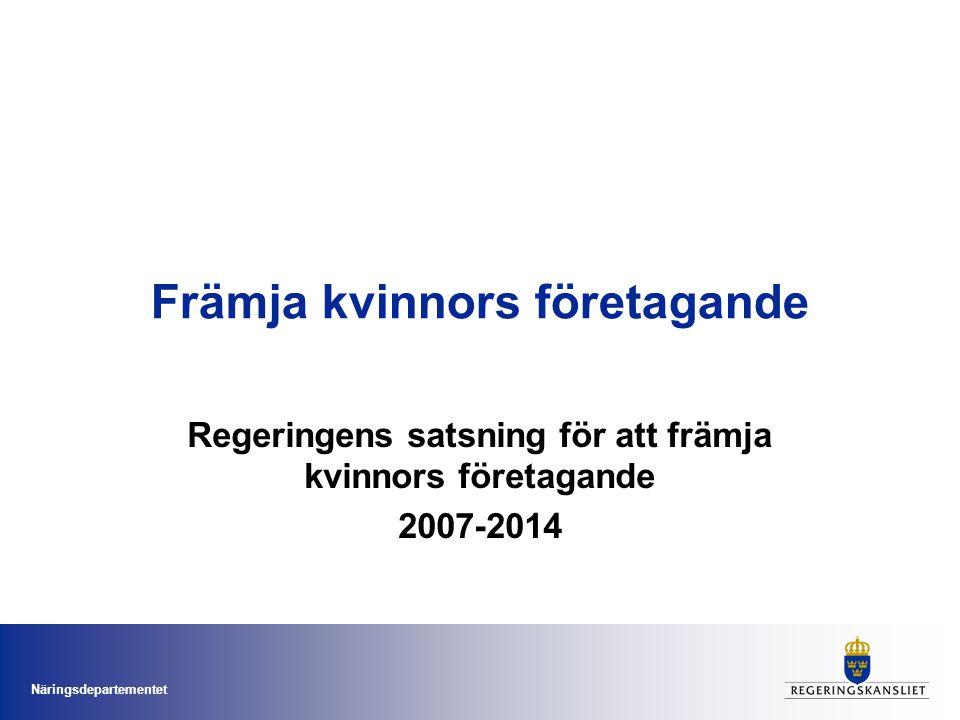 Näringsdepartementet Främja kvinnors företagande Regeringens satsning för att främja kvinnors företagande 2007-2014
