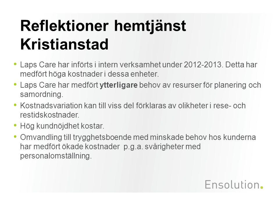 Reflektioner hemtjänst Kristianstad Laps Care har införts i intern verksamhet under 2012-2013. Detta har medfört höga kostnader i dessa enheter. Laps