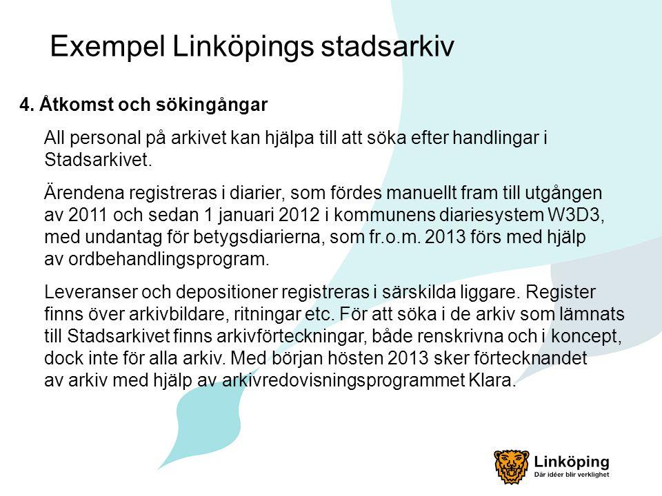 Exempel Linköpings stadsarkiv 4. Åtkomst och sökingångar All personal på arkivet kan hjälpa till att söka efter handlingar i Stadsarkivet. Ärendena re