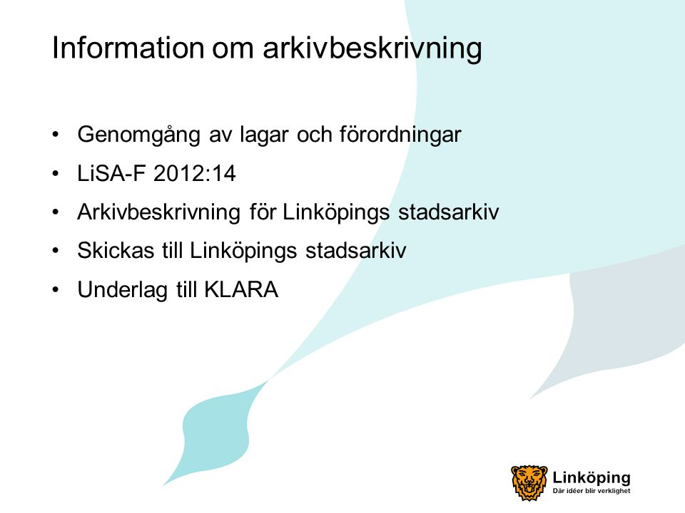Information om arkivbeskrivning Genomgång av lagar och förordningar LiSA-F 2012:14 Arkivbeskrivning för Linköpings stadsarkiv Skickas till Linköpings