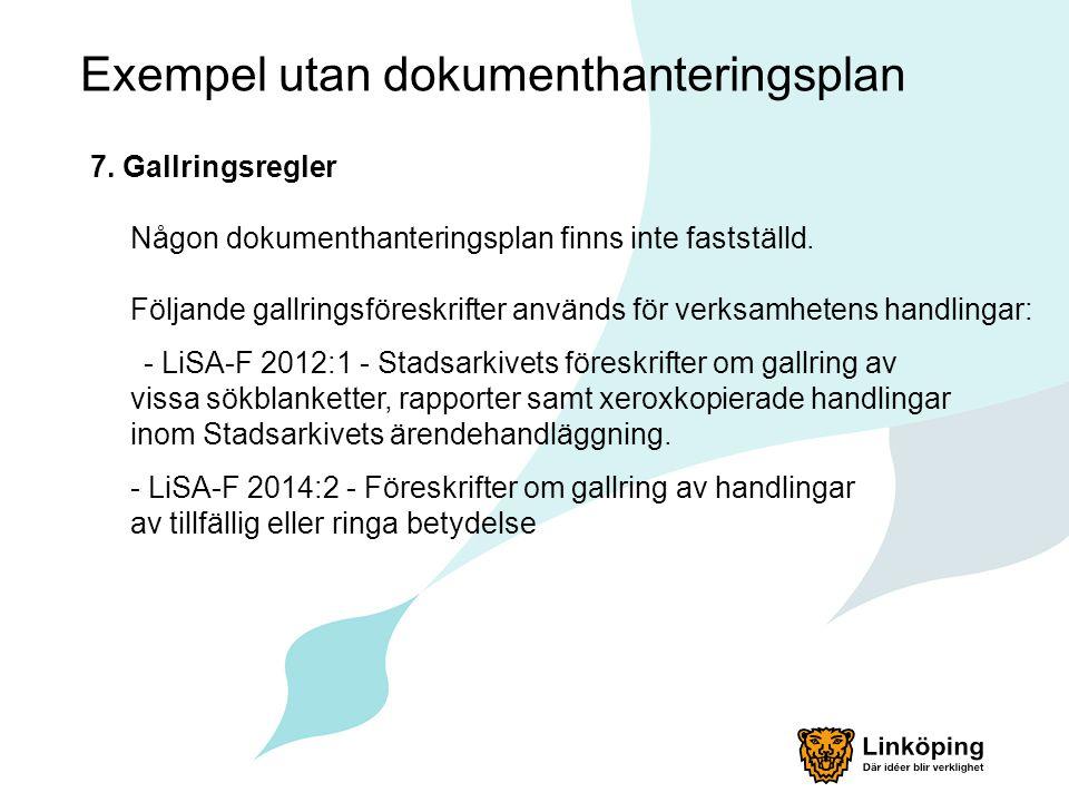 Exempel utan dokumenthanteringsplan 7. Gallringsregler Någon dokumenthanteringsplan finns inte fastställd. Följande gallringsföreskrifter används för