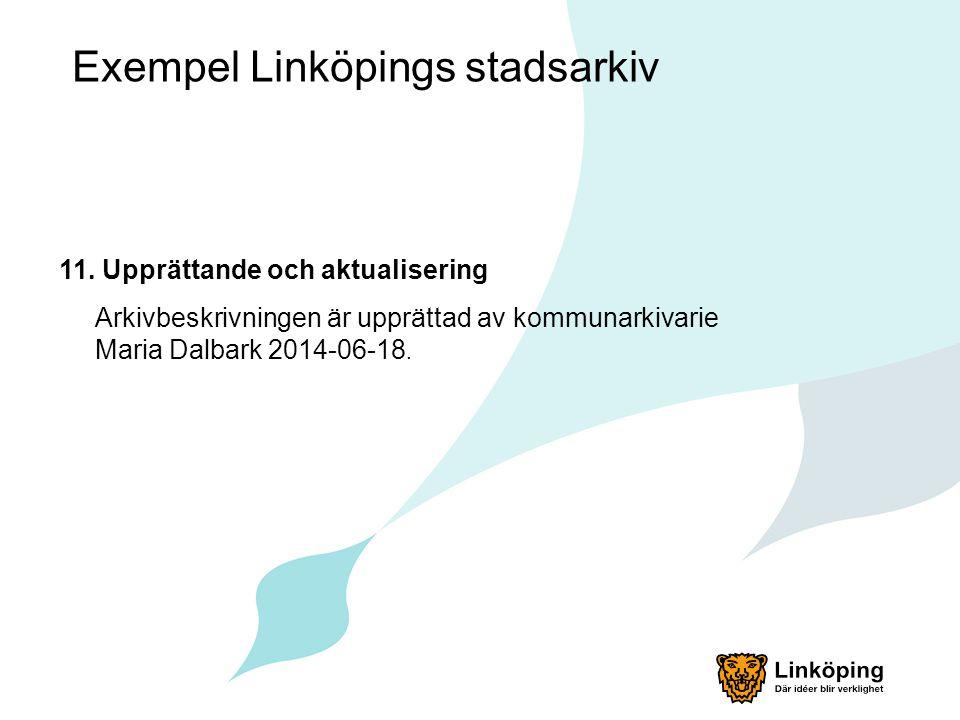 Exempel Linköpings stadsarkiv 11. Upprättande och aktualisering Arkivbeskrivningen är upprättad av kommunarkivarie Maria Dalbark 2014-06-18.