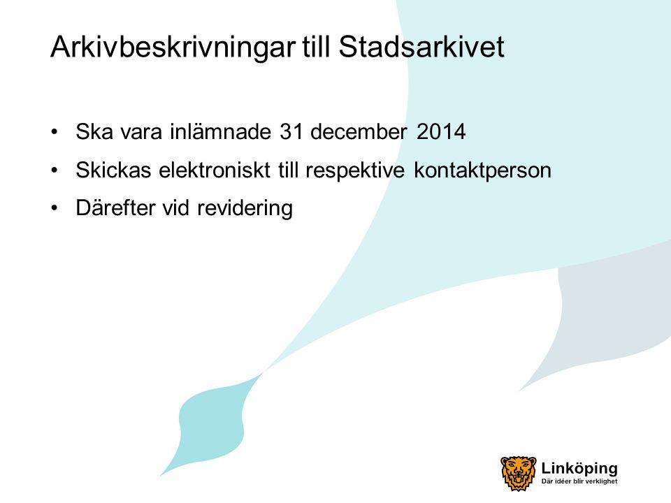 Arkivbeskrivningar till Stadsarkivet Ska vara inlämnade 31 december 2014 Skickas elektroniskt till respektive kontaktperson Därefter vid revidering