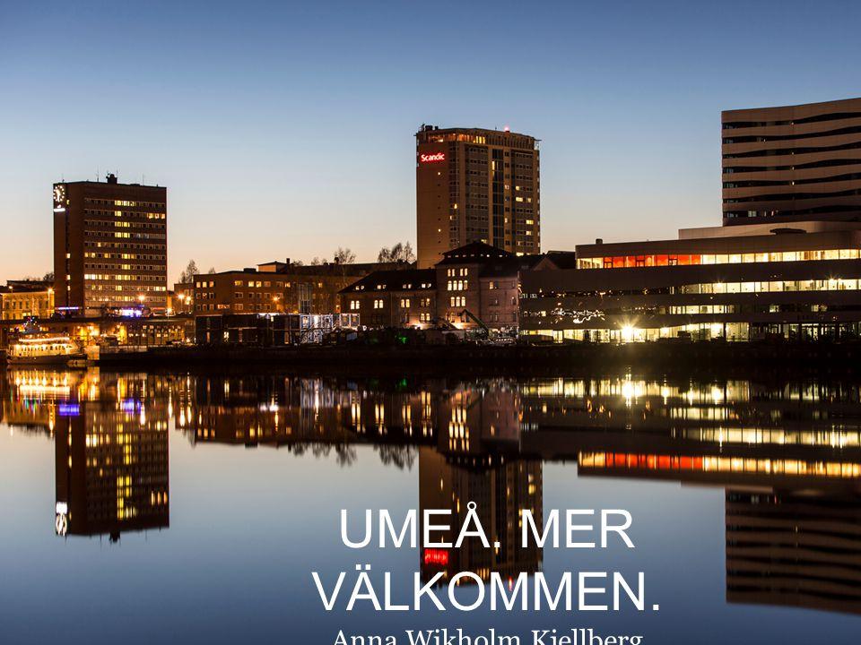 UMEÅ. MER VÄLKOMMEN. Anna Wikholm Kjellberg Visit Umeå