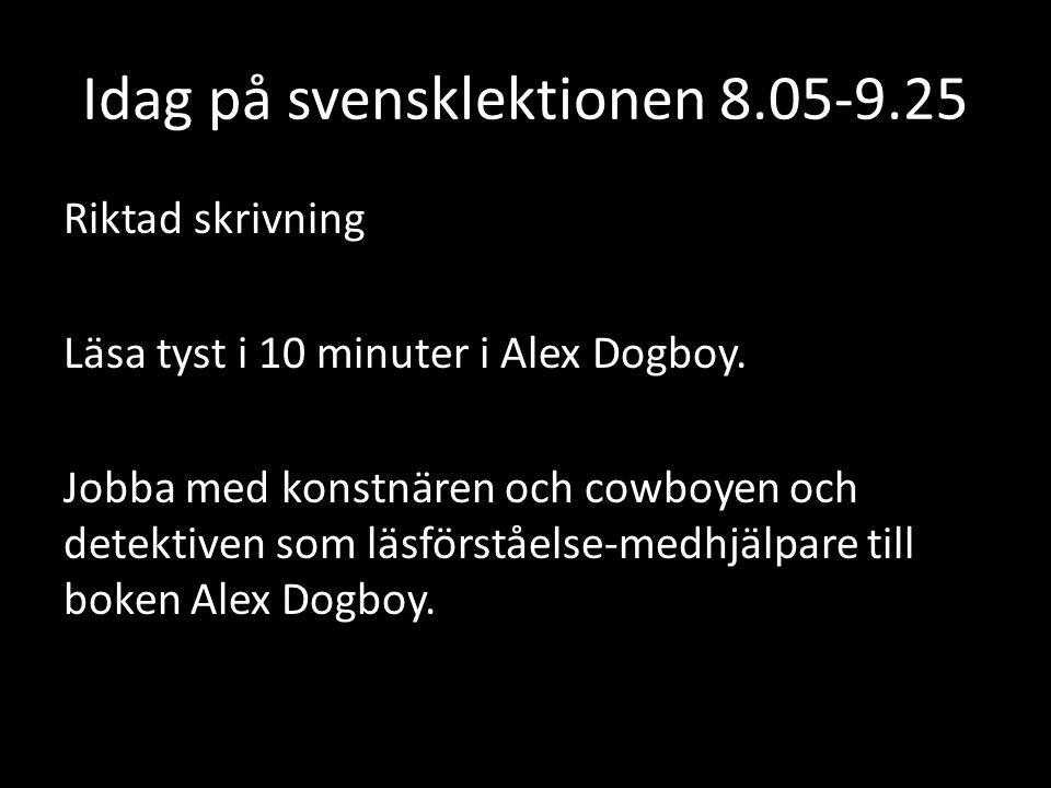 Idag på svensklektionen 8.05-9.25 Riktad skrivning Läsa tyst i 10 minuter i Alex Dogboy.
