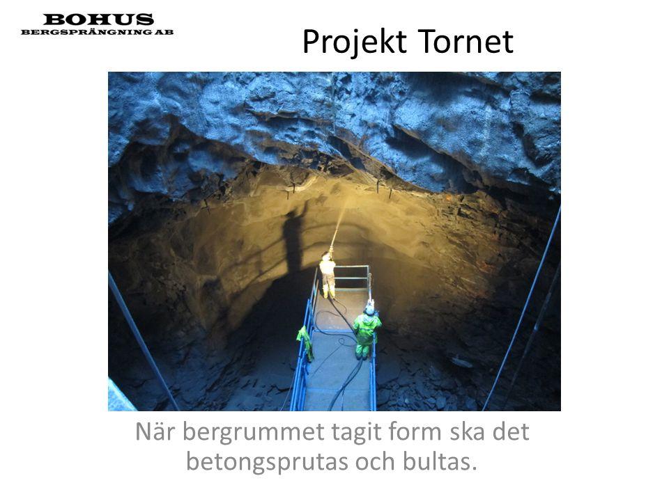 Projekt Tornet När bergrummet tagit form ska det betongsprutas och bultas.