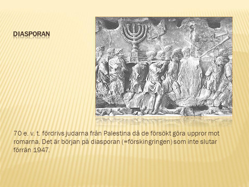 70 e. v. t. fördrivs judarna från Palestina då de försökt göra uppror mot romarna. Det är början på diasporan (=förskingringen) som inte slutar förrän