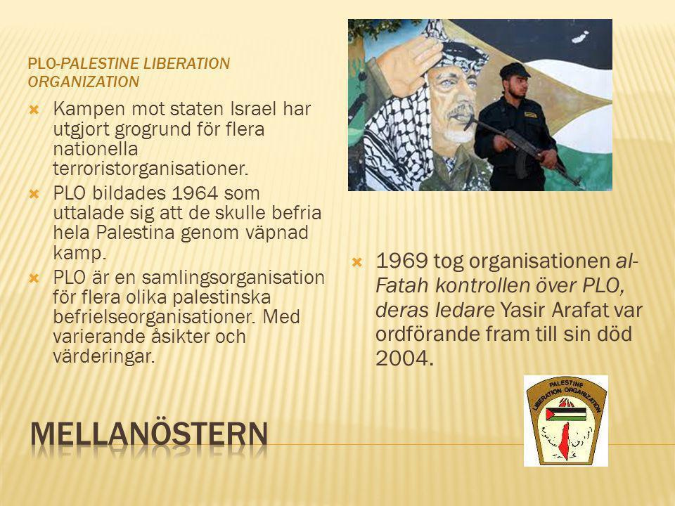PLO-PALESTINE LIBERATION ORGANIZATION  Kampen mot staten Israel har utgjort grogrund för flera nationella terroristorganisationer.  PLO bildades 196