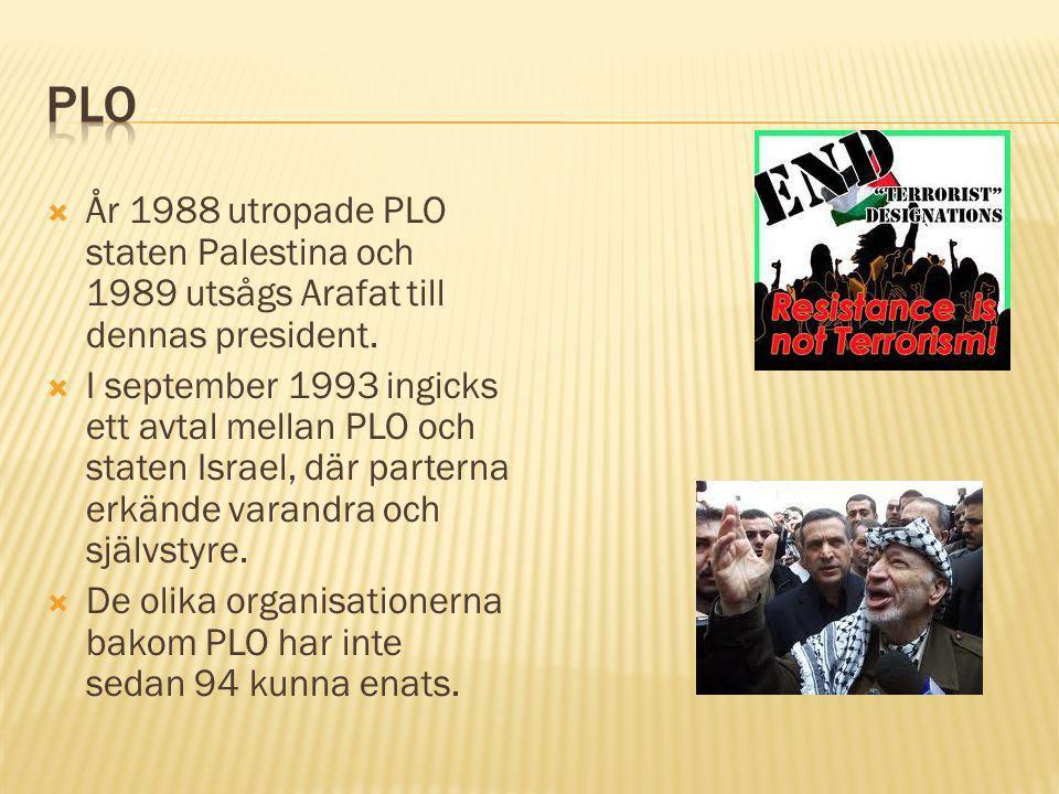  År 1988 utropade PLO staten Palestina och 1989 utsågs Arafat till dennas president.  I september 1993 ingicks ett avtal mellan PLO och staten Israe