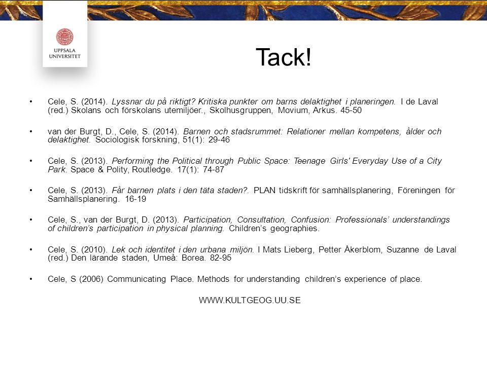 Tack! Cele, S. (2014). Lyssnar du på riktigt? Kritiska punkter om barns delaktighet i planeringen. I de Laval (red.) Skolans och förskolans utemiljöer