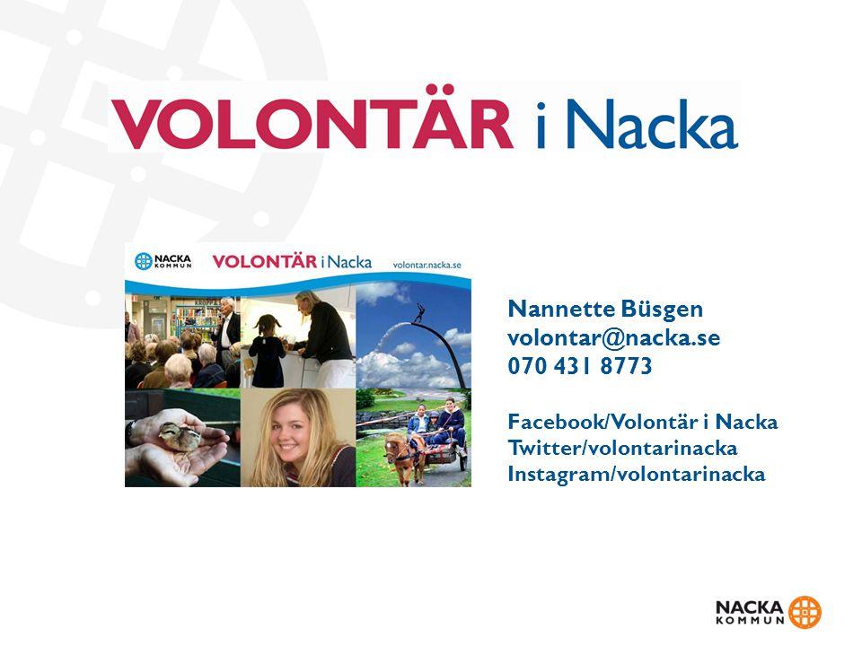 Nannette Büsgen volontar@nacka.se 070 431 8773 Facebook/Volontär i Nacka Twitter/volontarinacka Instagram/volontarinacka