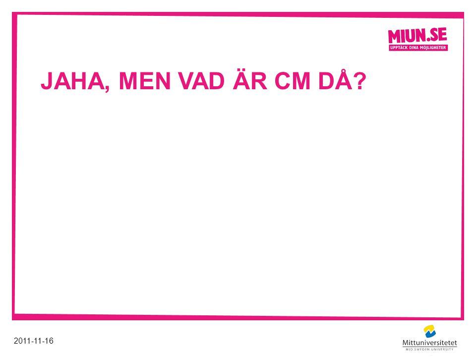 JAHA, MEN VAD ÄR CM DÅ? 2011-11-16