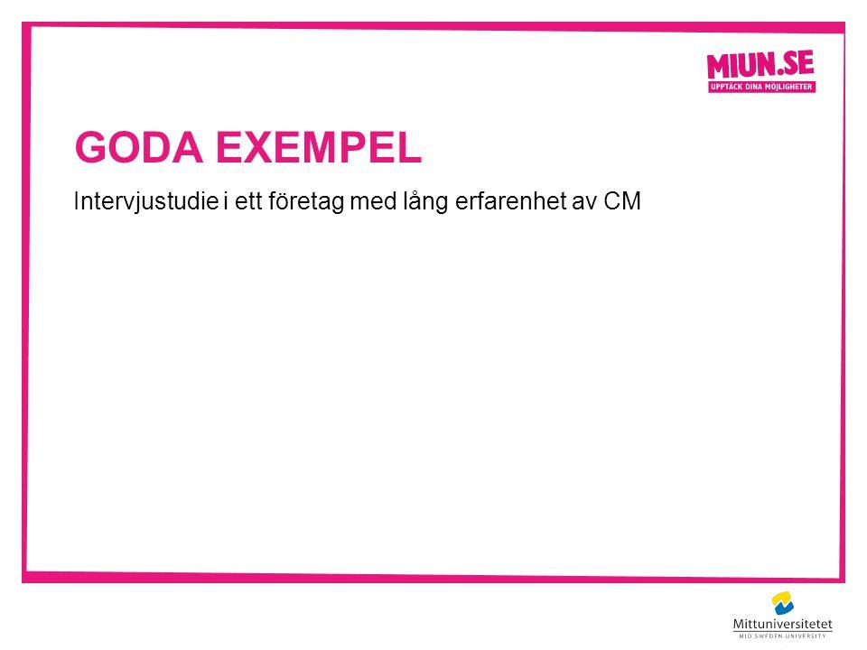 GODA EXEMPEL Intervjustudie i ett företag med lång erfarenhet av CM