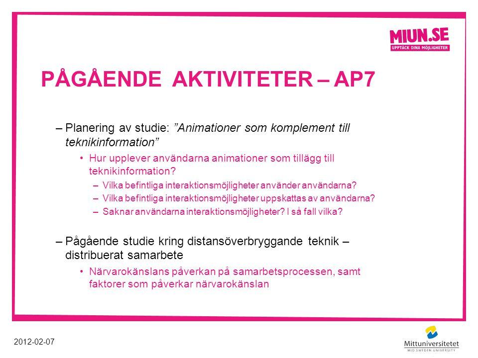 PÅGÅENDE AKTIVITETER – AP7 2012-02-07 –Planering av studie: Animationer som komplement till teknikinformation Hur upplever användarna animationer som tillägg till teknikinformation.