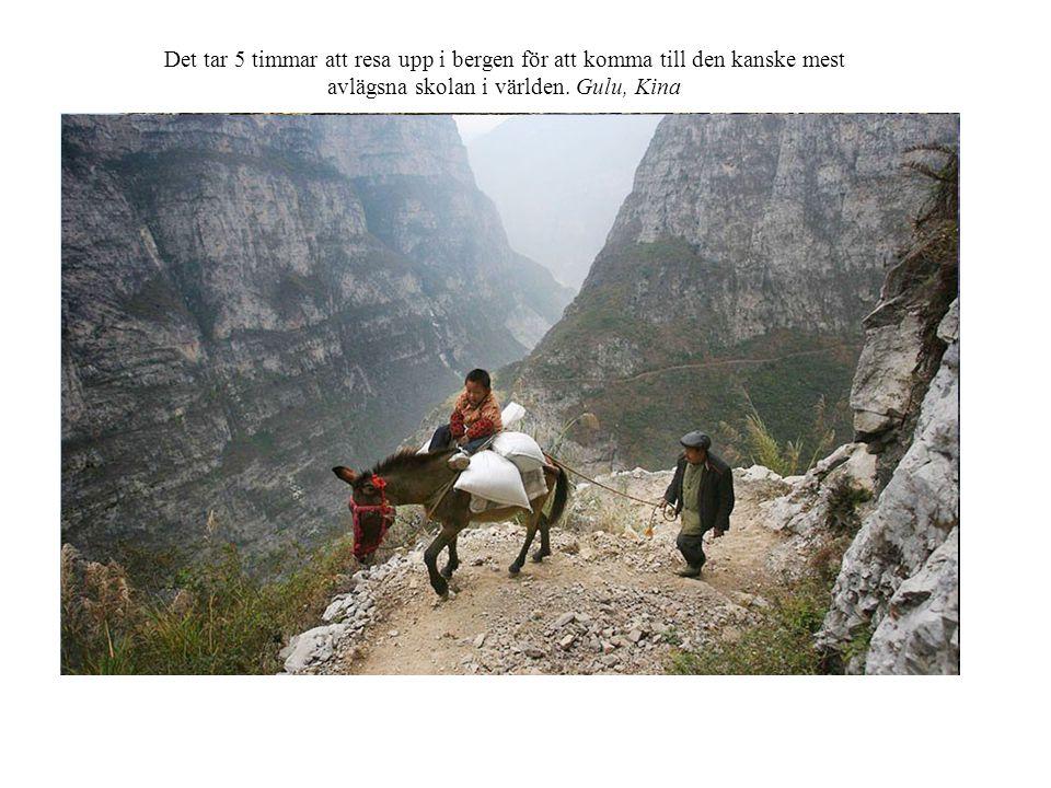 Det tar 5 timmar att resa upp i bergen för att komma till den kanske mest avlägsna skolan i världen.