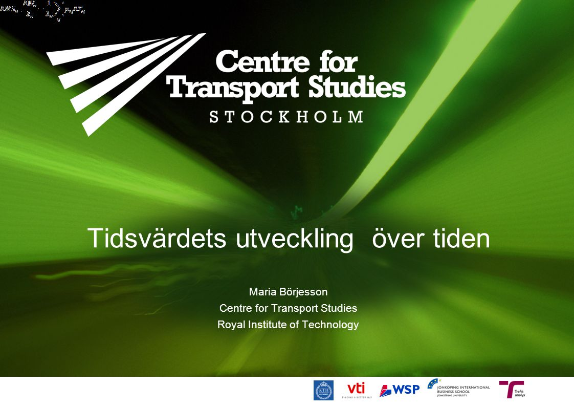 Tidsvärdets utveckling över tiden Maria Börjesson Centre for Transport Studies Royal Institute of Technology