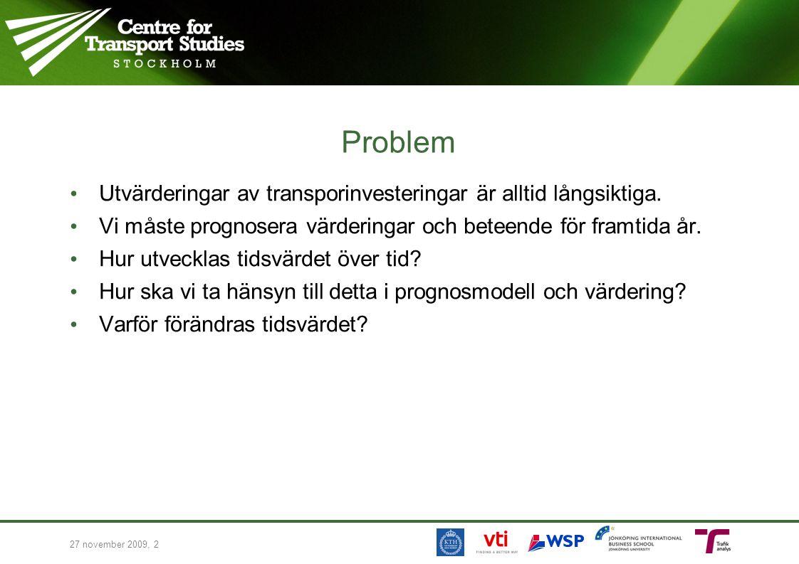 27 november 2009, 2 Problem Utvärderingar av transporinvesteringar är alltid långsiktiga. Vi måste prognosera värderingar och beteende för framtida år