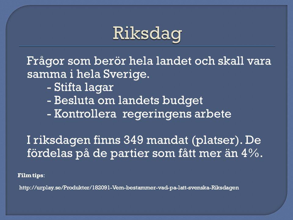 Frågor som berör hela landet och skall vara samma i hela Sverige.