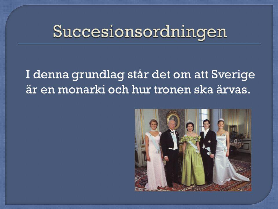 I denna grundlag står det om att Sverige är en monarki och hur tronen ska ärvas.