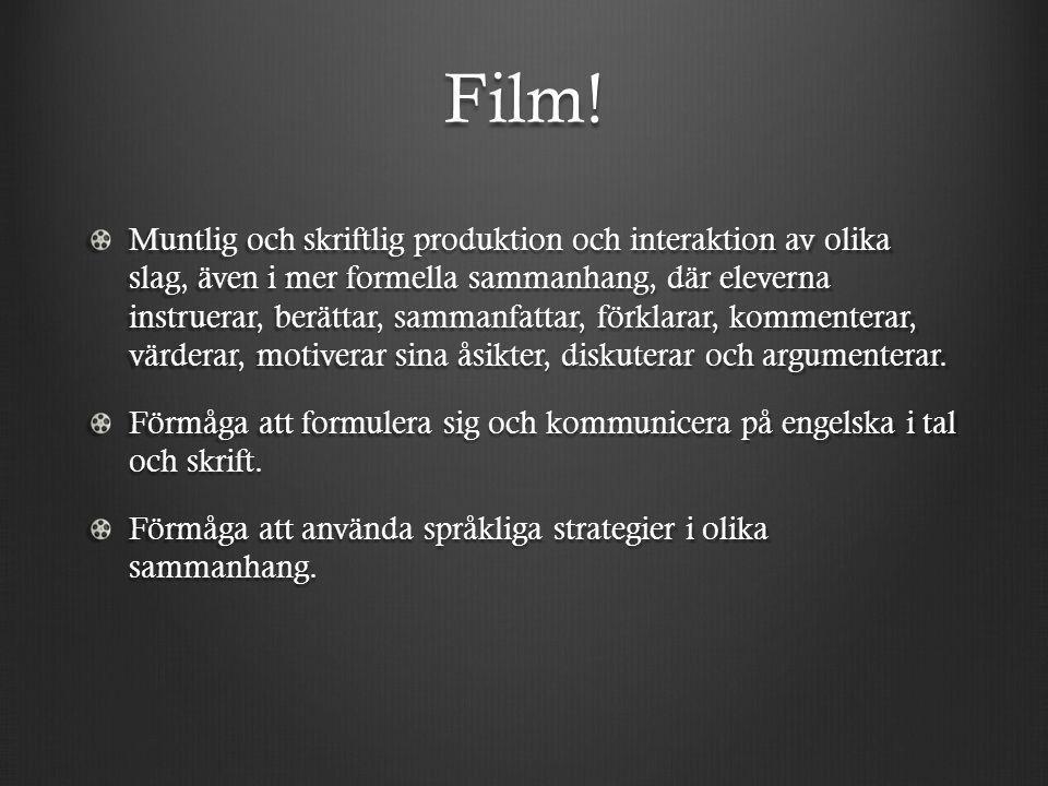 Film! Muntlig och skriftlig produktion och interaktion av olika slag, även i mer formella sammanhang, där eleverna instruerar, berättar, sammanfattar,