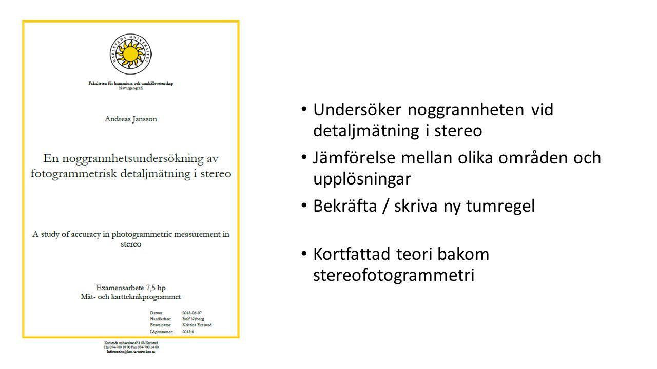 Undersöker noggrannheten vid detaljmätning i stereo Jämförelse mellan olika områden och upplösningar Bekräfta / skriva ny tumregel Kortfattad teori ba