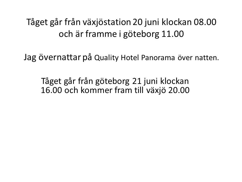 Tåget går från växjöstation 20 juni klockan 08.00 och är framme i göteborg 11.00 Jag övernattar på Quality Hotel Panorama över natten. Tåget går från