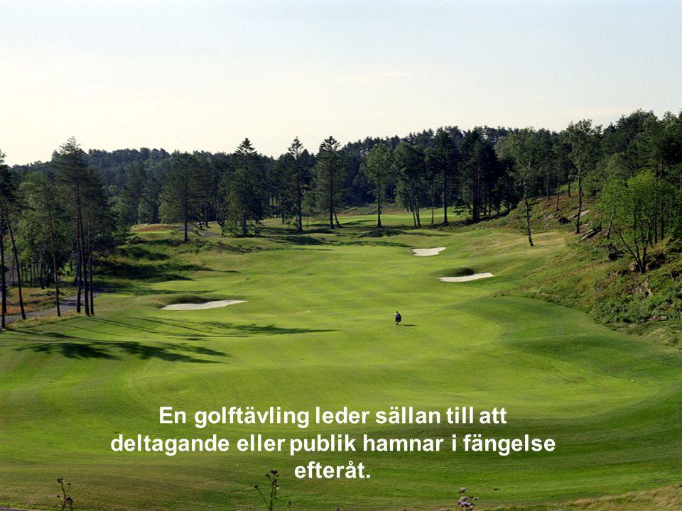 Golf är ett hedervärt spel där majoriteten av spelarna är så ärliga att domare över huvud taget inte behövs.