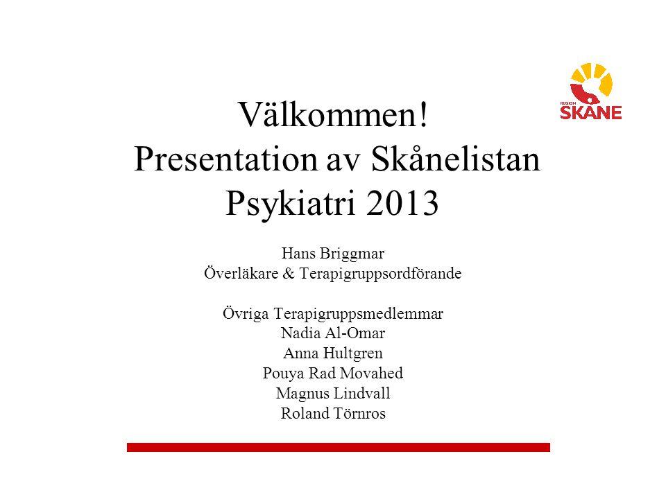 Välkommen! Presentation av Skånelistan Psykiatri 2013 Hans Briggmar Överläkare & Terapigruppsordförande Övriga Terapigruppsmedlemmar Nadia Al-Omar Ann