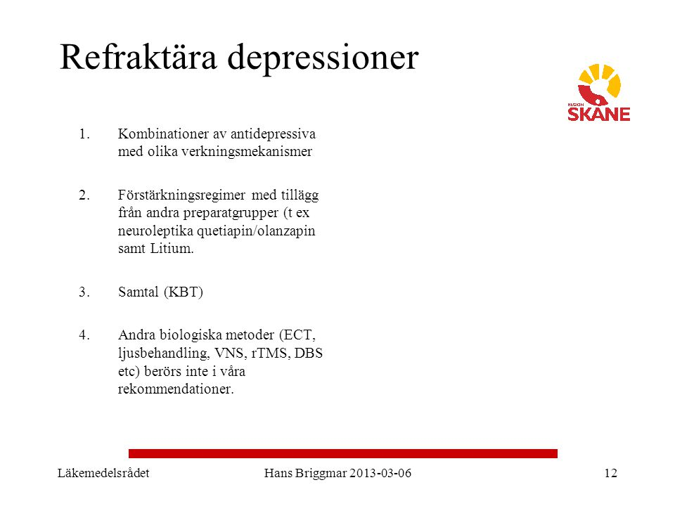 LäkemedelsrådetHans Briggmar 2013-03-0612 Refraktära depressioner 1.Kombinationer av antidepressiva med olika verkningsmekanismer 2.Förstärkningsregim