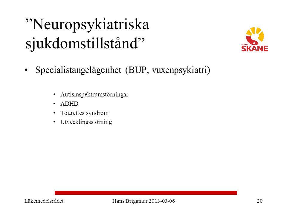 """LäkemedelsrådetHans Briggmar 2013-03-0620 """"Neuropsykiatriska sjukdomstillstånd"""" Specialistangelägenhet (BUP, vuxenpsykiatri) Autismspektrumstörningar"""