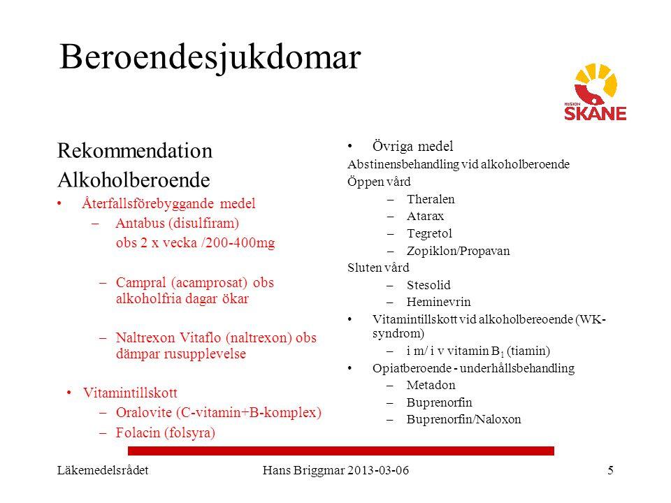 LäkemedelsrådetHans Briggmar 2013-03-065 Beroendesjukdomar Rekommendation Alkoholberoende Återfallsförebyggande medel –Antabus (disulfiram) obs 2 x ve