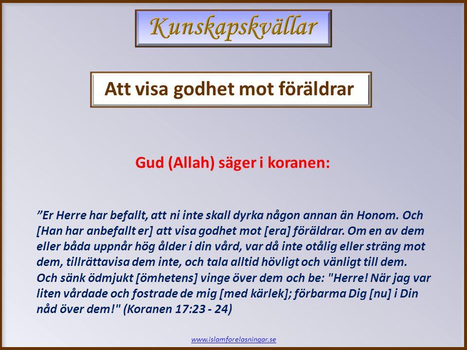 www.islamforelasningar.se Profeten (saws) om föräldrarna: Man frågade profeten Muhammad (saws) vilken som är den bästa gärningen som Allah (swt) älskar att en människa utför.