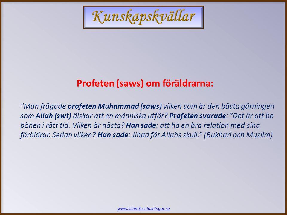 """www.islamforelasningar.se Profeten (saws) om föräldrarna: """"Man frågade profeten Muhammad (saws) vilken som är den bästa gärningen som Allah (swt) älsk"""