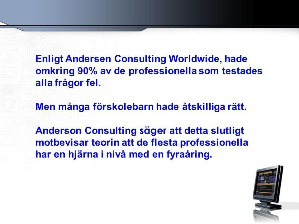 Enligt Andersen Consulting Worldwide, hade omkring 90% av de professionella som testades alla frågor fel. Men många förskolebarn hade åtskilliga rätt.