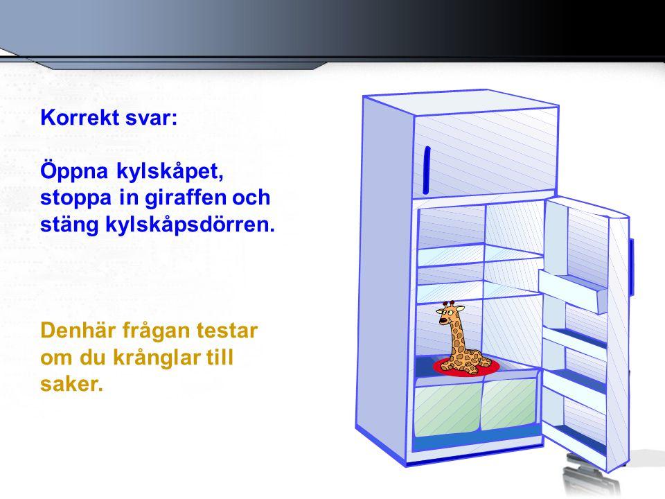 Korrekt svar: Öppna kylskåpet, stoppa in giraffen och stäng kylskåpsdörren.