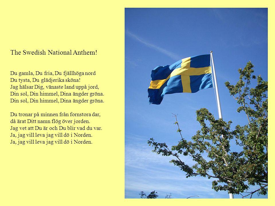 The Swedish National Anthem. Du gamla, Du fria, Du fjällhöga nord Du tysta, Du glädjerika sköna.