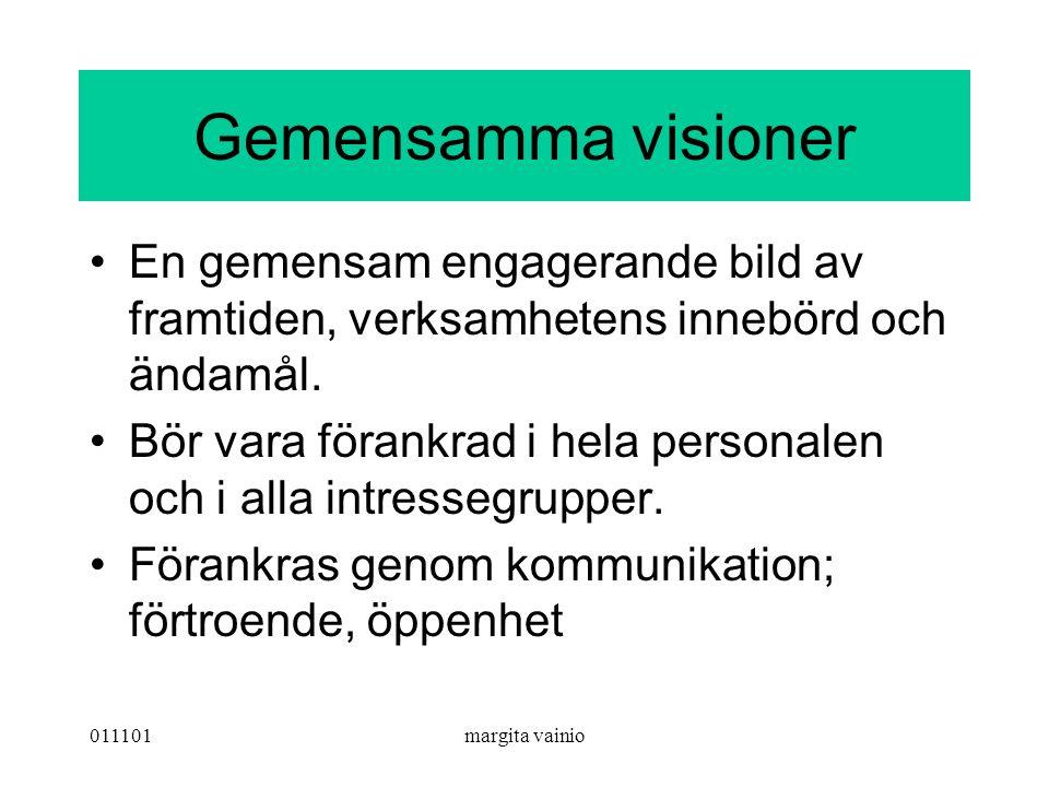 011101margita vainio Gemensamma visioner En gemensam engagerande bild av framtiden, verksamhetens innebörd och ändamål. Bör vara förankrad i hela pers