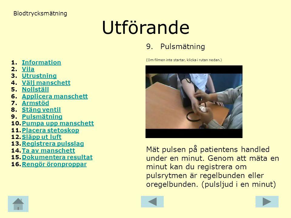Utförande (Om filmen inte startar, klicka i rutan nedan.) 9. Pulsmätning Blodtrycksmätning Mät pulsen på patientens handled under en minut. Genom att