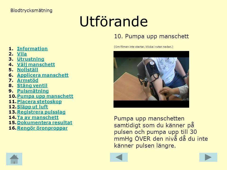 Utförande (Om filmen inte startar, klicka i rutan nedan.) 10.Pumpa upp manschett Blodtrycksmätning Pumpa upp manschetten samtidigt som du känner på pu