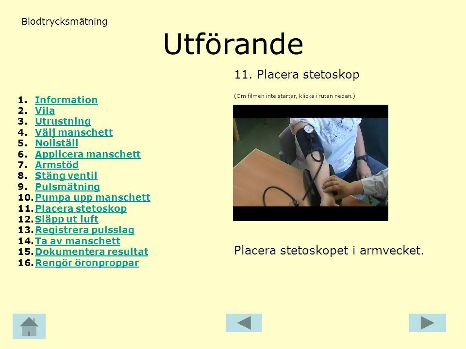 Utförande (Om filmen inte startar, klicka i rutan nedan.) 11.Placera stetoskop Blodtrycksmätning Placera stetoskopet i armvecket. 1.InformationInforma