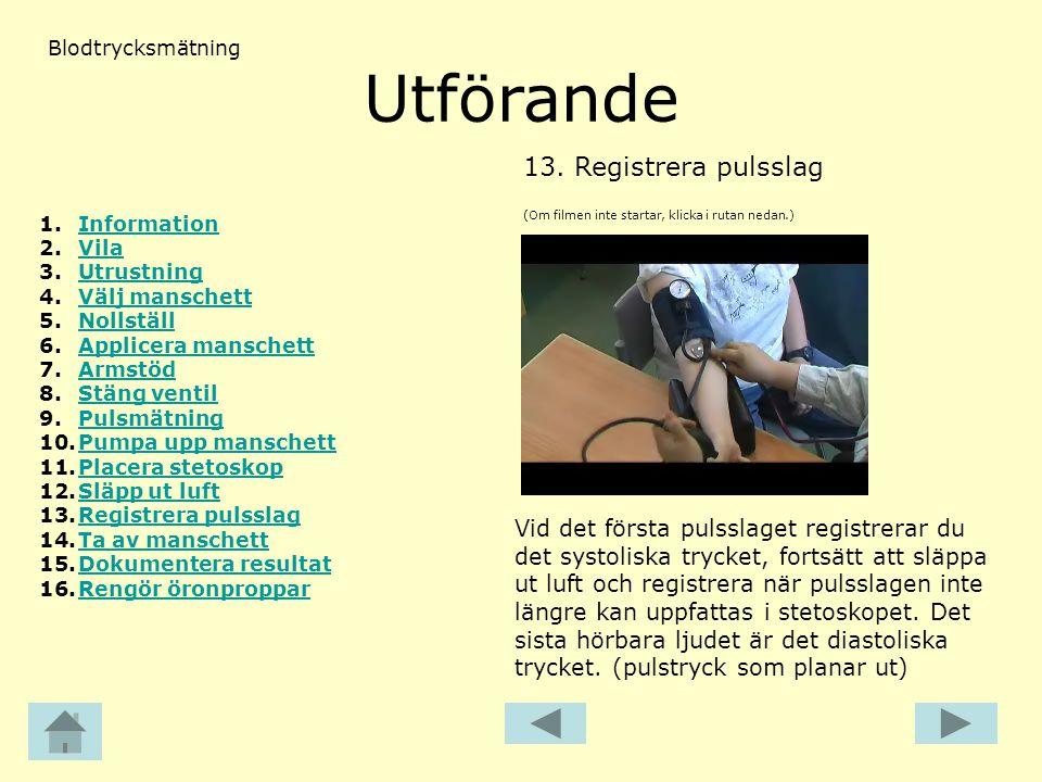 Utförande (Om filmen inte startar, klicka i rutan nedan.) 13.Registrera pulsslag Blodtrycksmätning Vid det första pulsslaget registrerar du det systol