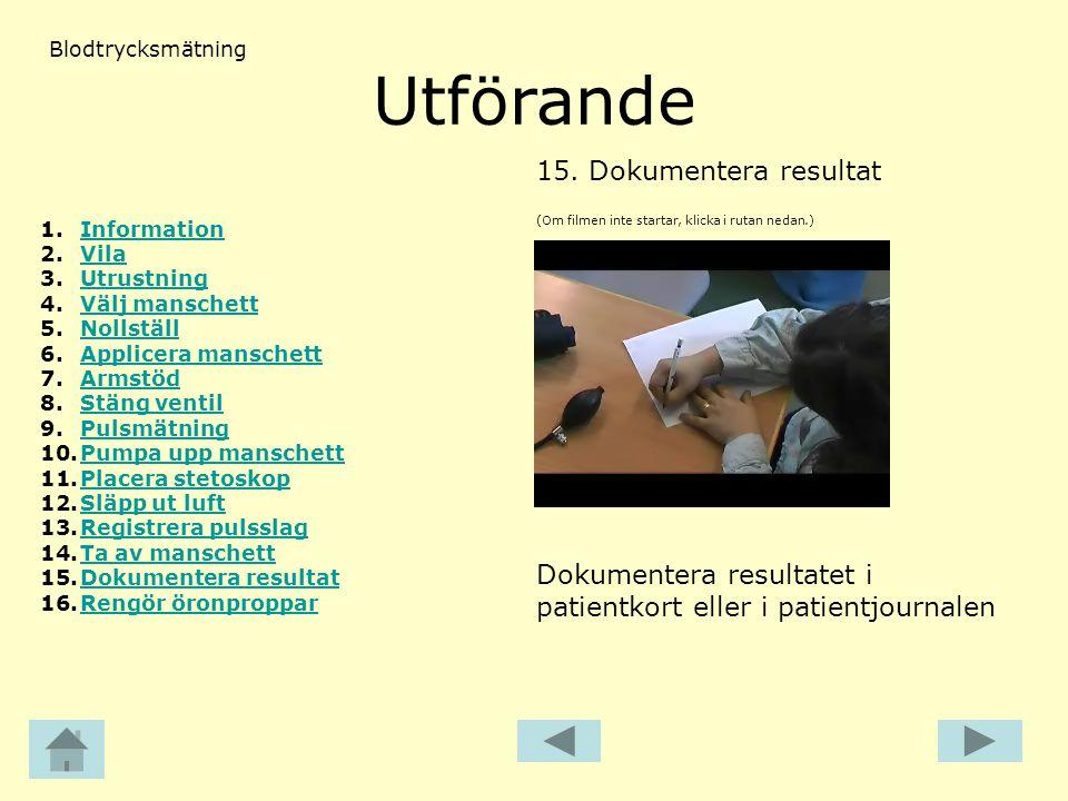 Utförande (Om filmen inte startar, klicka i rutan nedan.) 15.Dokumentera resultat 1.InformationInformation 2.VilaVila 3.UtrustningUtrustning 4.Välj ma