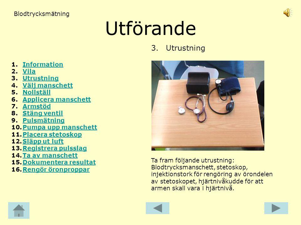 Utförande 3. Utrustning Ta fram följande utrustning: Blodtrycksmanschett, stetoskop, injektionstork för rengöring av örondelen av stetoskopet, hjärtni