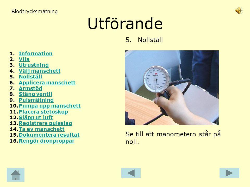 Utförande 5.Nollställ Se till att manometern står på noll. Blodtrycksmätning 1.InformationInformation 2.VilaVila 3.UtrustningUtrustning 4.Välj mansche