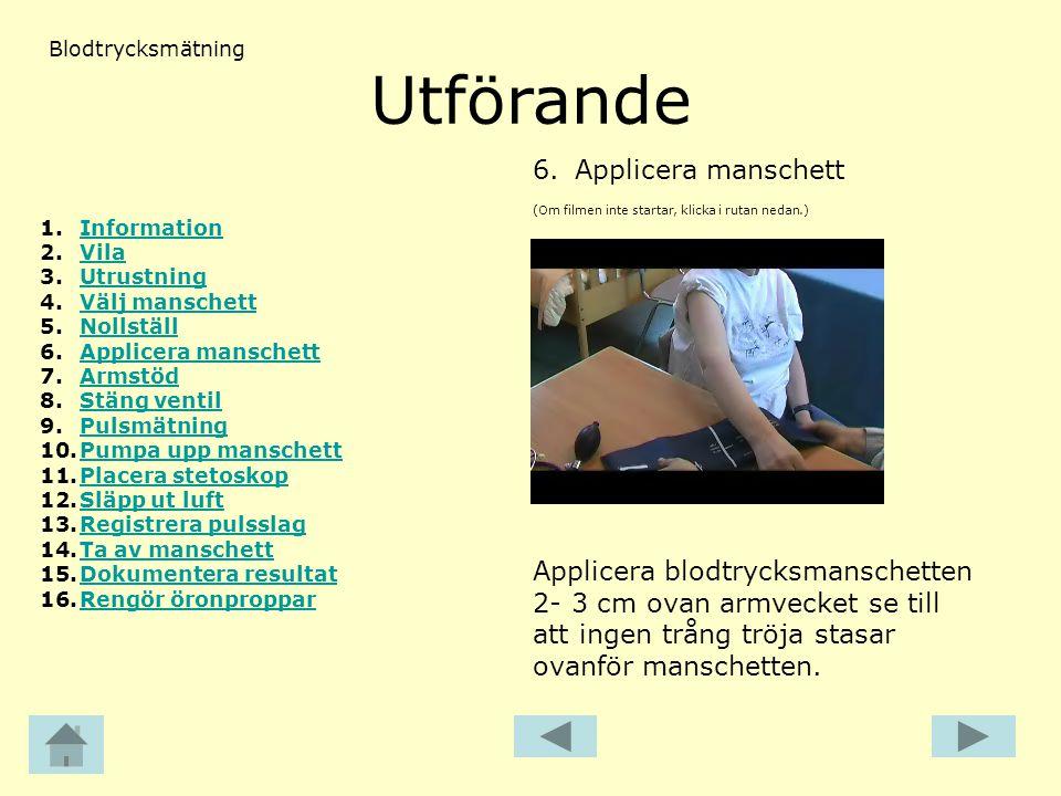 Utförande (Om filmen inte startar, klicka i rutan nedan.) 6. Applicera manschett Applicera blodtrycksmanschetten 2- 3 cm ovan armvecket se till att in